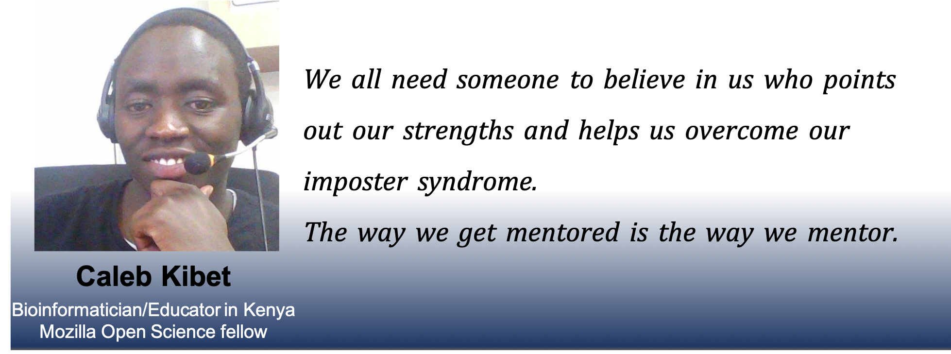Picture of Caleb with the caption: We all need someone to believe in us who points out our strengths and helps us overcome out impostor syndrome. The way we get mentored is the way we mentor.