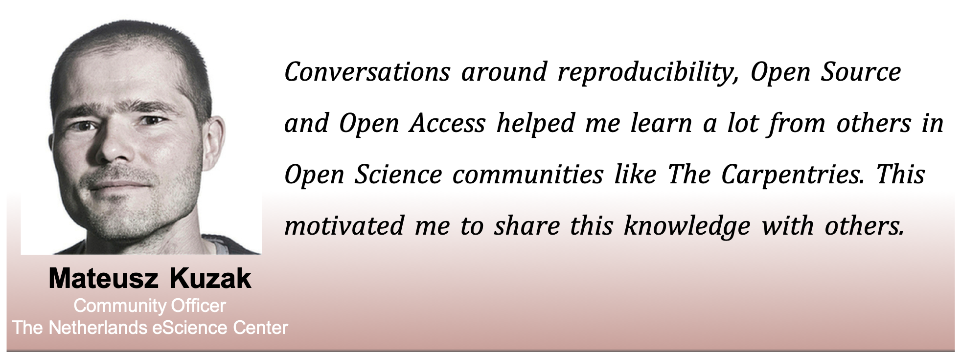 Picture of Mateusz with the caption: Conversations around reproducibility, open source, and open access helped me learn a lot from others in open science communities like The Carpentries. This motivated me to share this knowledge with others.